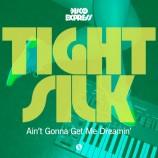 Tight Silk – Ain't gonna get me Dreamin'