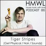 HMWL Podcast 86 – Tiger Stripes [Get Physical / Noir / Soundz]