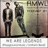 HMWL Podcast 91 – We Are Legends (Playground Music Scandinavia / Uniform Beat)