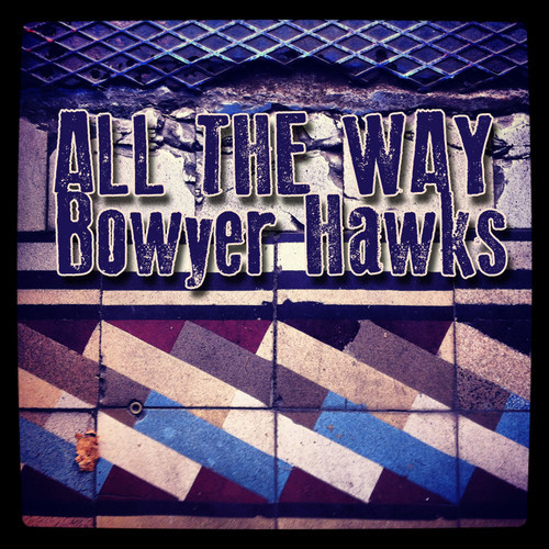 Bowyer Hawks - All the Way